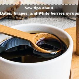 New tips about Dates, Grapes, and White berries syrups